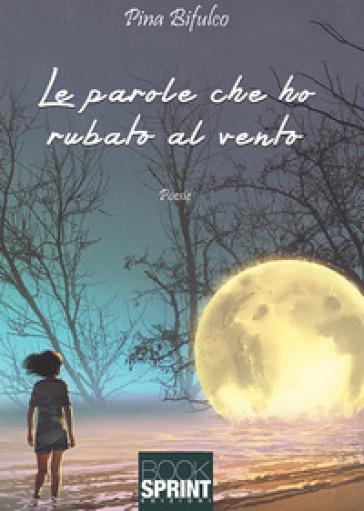 Le parole che ho rubato al vento - Giuseppina Bifulco |