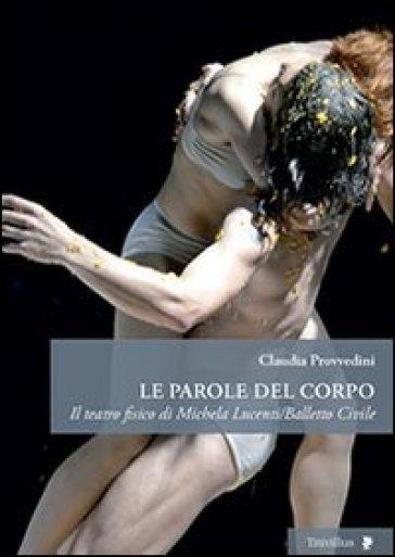 Le parole del corpo. Il teatro fisico di Michela Lucenti/Balletto civile - Claudia Provvedini   Thecosgala.com