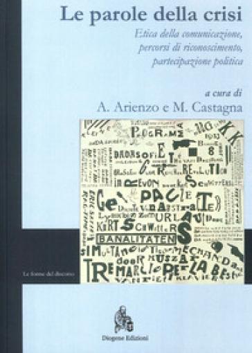 Le parole della crisi. Etica della comunicazione, percorsi di riconoscimento, partecipazione politica. Ediz. italiana e inglese - A. Arienzo |