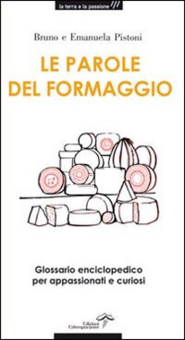 Le parole del formaggio. Glossario enciclopedico per appassionati e curiosi - Bruno Pistoni |