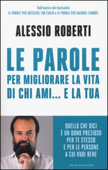 Le parole per migliorare la vita di chi ami... e la tua - Alessio Roberti | Thecosgala.com