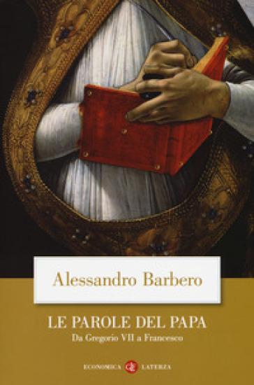 Le parole del papa. Da Gregorio VII a Francesco - Alessandro Barbero pdf epub