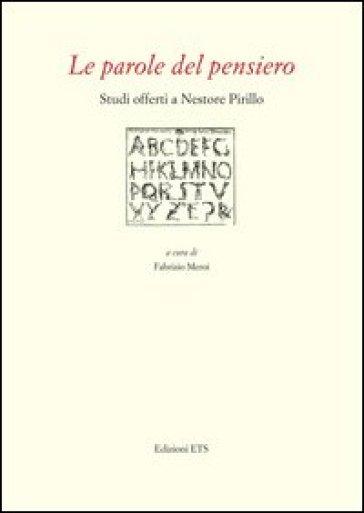 Le parole del pensiero. Studi offerti a Nestore Pirillo - F. Meroi  