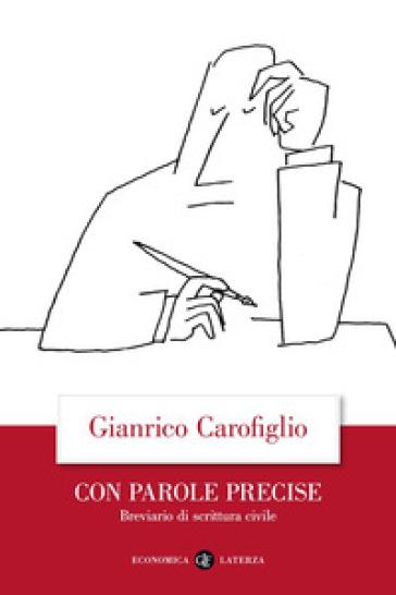 Con parole precise. Breviario di scrittura civile - Gianrico Carofiglio | Jonathanterrington.com