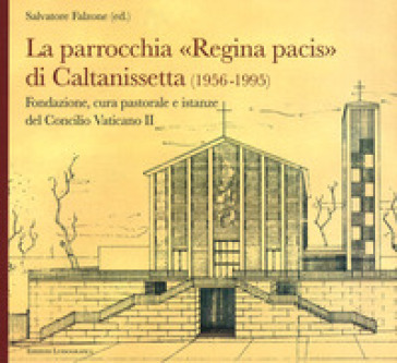 La parrocchia Regina Pacis di Caltanissetta. Fondazione, cura pastorale e istanze del Concilio Vaticano II - S. Falzone   Rochesterscifianimecon.com