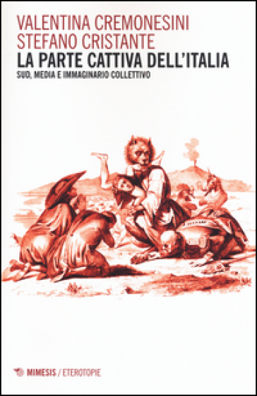 La parte cattiva dell'Italia. Sud, media e immaginario collettivo - Valentina Cremonesini |