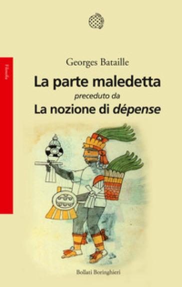 La parte maledetta-La nozione di dépense - Georges Bataille | Rochesterscifianimecon.com