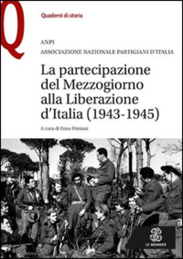 La partecipazione del Mezzogiorno alla Liberazione d'Italia (1943-1945) - E. Fimiani |