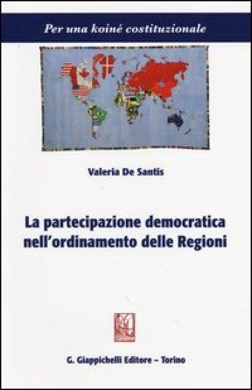 La partecipazione democratica nell'ordinamento delle regioni - Valeria De Santis  