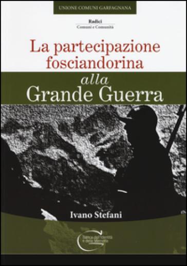 La partecipazione fosciandorina alla grande guerra - Ivano Stefani |