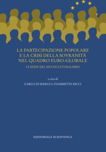 La partecipazione popolare e la crisi della sovranità nel quadro euro-globale. Le sfide del multiculturalismo - C. Di Marco | Rochesterscifianimecon.com