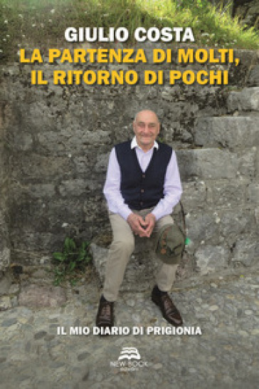 La partenza di molti, il ritorno di pochi. Il mio diario di prigionia - Giulio Costa | Kritjur.org