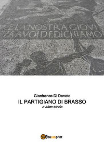 Il partigiano di Brasso e altre storie - Gianfranco Di Donato | Kritjur.org