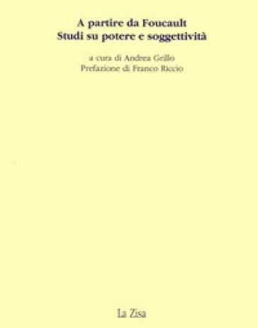 A partire da Foucault. Studi su potere e soggettività - A. Grillo |