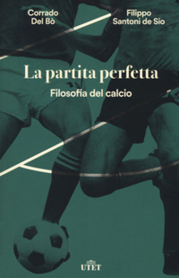 La partita perfetta. Filosofia del calcio. Con ebook - Corrado Del Bò |