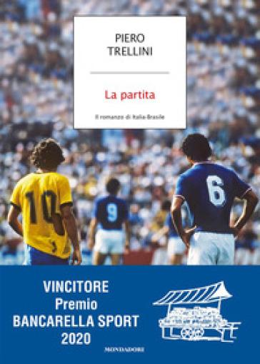 La partita. Il romanzo di Italia-Brasile - Piero Trellini |
