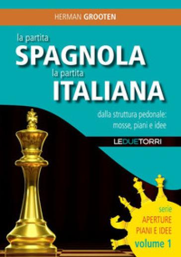 La partita spagnola la partita italiana dalla struttura pedonale: mosse, piani e idee - Herman Grooten | Thecosgala.com