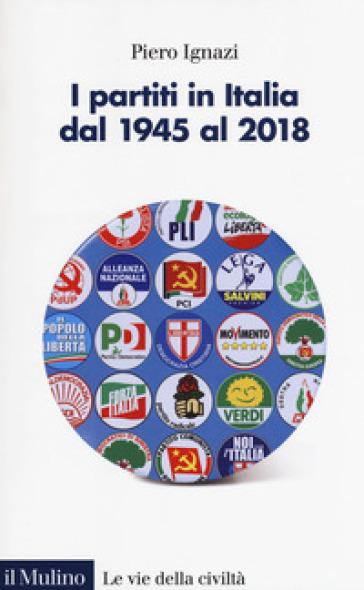 I partiti in Italia dal 1945 al 2018 - Piero Ignazi  