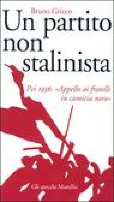Un partito non stalinista. Pci 1936: «Appello ai fratelli in camicia nera» - Bruno Grieco |