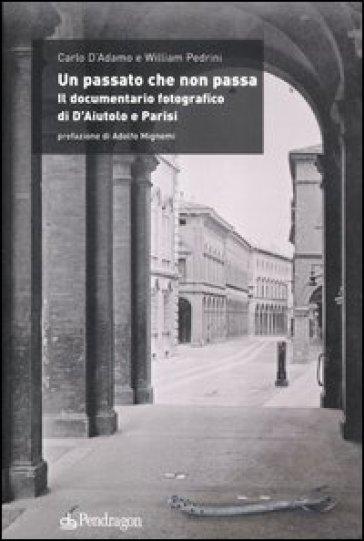 Un passato che non passa. Il documentario fotografico di D'Aiutolo e Parisi - Carlo D'Adamo |