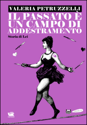 Il passato è un campo di addestramento. Storia di lei - Valeria Petruzzelli |