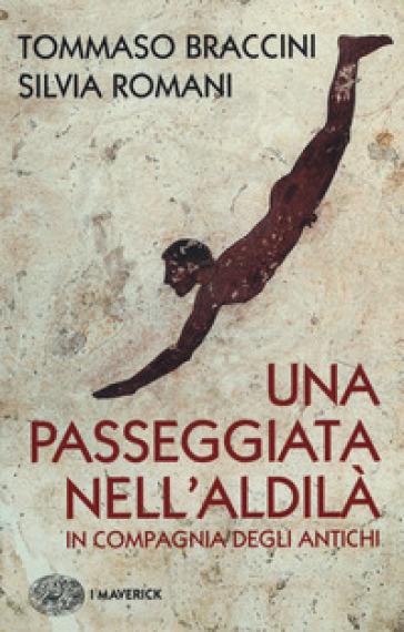 Una passeggiata nell'aldilà in compagnia degli antichi - Tommaso Braccini  
