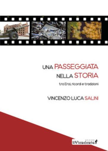 Una passeggiata nella storia tra eroi, ricordi e tradizioni - Vincenzo Luca Salini |