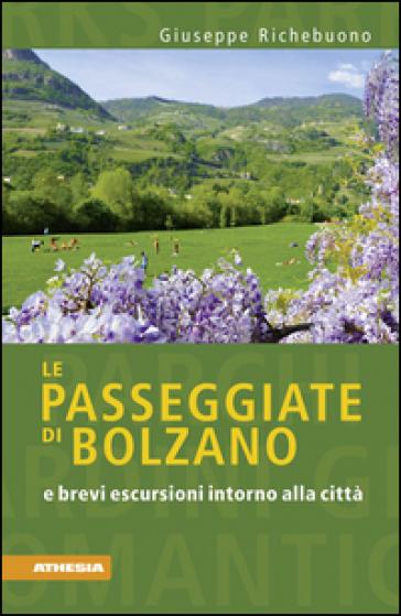 Le passeggiate di Bolzano e brevi escursioni intorno alla città - Giuseppe Richebuono |