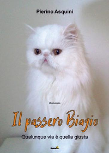 Il passero Biagio (qualunque via è quella giusta) - Pierino Asquini |