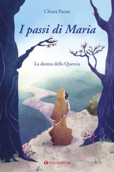 I passi di Maria. La donna della quercia - Chiara Paone | Jonathanterrington.com