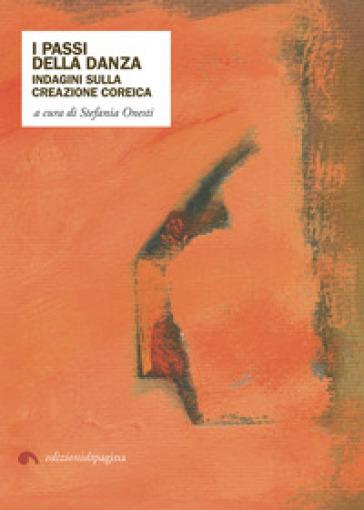 I passi della danza. Indagini sulla creazione coreica - S. Onesti |