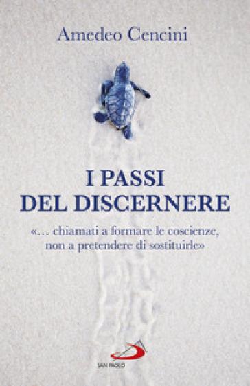 I passi del discernere. «... chiamati a formare le coscienze, non a pretendere di sostituirle» - Amedeo Cencini | Ericsfund.org