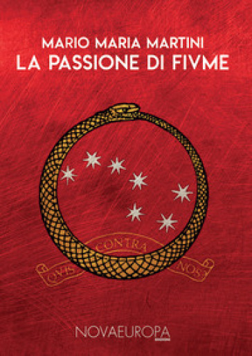 La passione di Fiume. Diari - Cronache - Documenti - Mario Maria Martini |