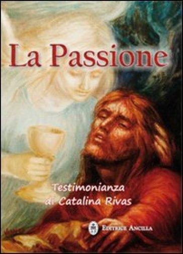 La passione. Testimonianza di Catalina Rivas - Catalina Rivas | Thecosgala.com