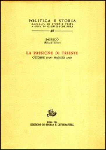 La passione di Trieste. Ottobre 1914-maggio 1915 - Desico |