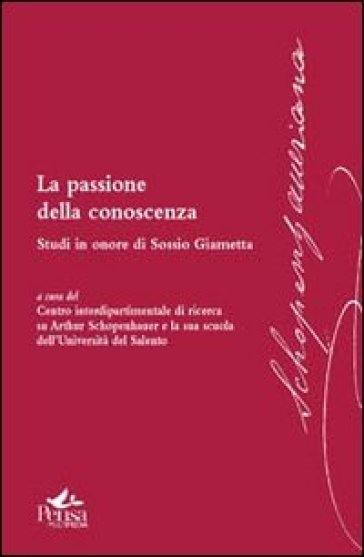 La passione della conoscenza. Studi in onore di Sossio Giametta - F. Ciracì  