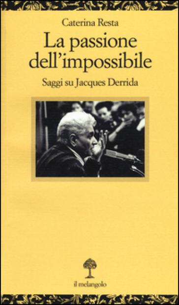 La passione dell'impossibile. Saggi su Jacques Derrida - Caterina Resta   Rochesterscifianimecon.com