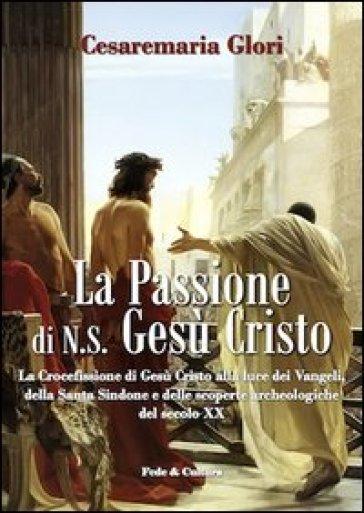 La passione di N. S. Gesù Cristo - Cesaremaria Glori |