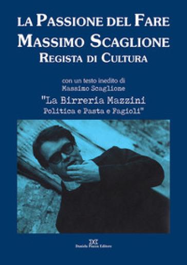 La passione del fare. Massimo Scaglione regista di cultura - M. Ternavasio   Rochesterscifianimecon.com