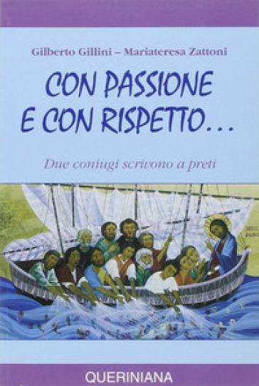 Con passione e con rispetto... Due coniugi scrivono a preti - Gilberto Gillini |