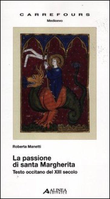 La passione di santa Margherita. Testo a fronte - Roberta Manetti |