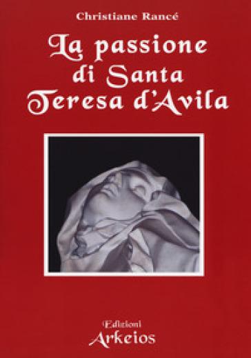 La passione di santa Teresa d'Avila - Christiane Rancé | Rochesterscifianimecon.com
