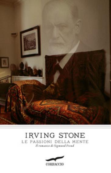 Le passioni della mente. Il romanzo di Sigmund Freud - Irving Stone |