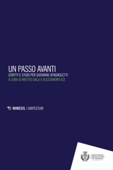 Un passo in avanti. Scritti e studi per Giovanni Spagnoletti - M. Galli |