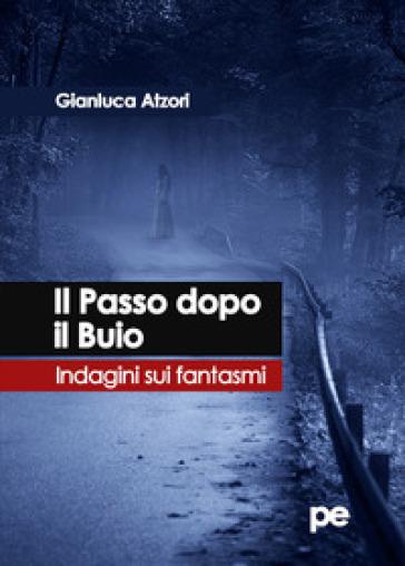 Il passo dopo il buio. Indagini sui fantasmi - Gianluca Atzori |