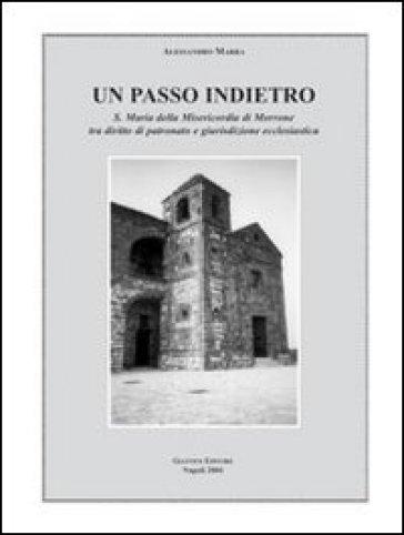 Un passo indietro. S. Maria della Misericordia di Morrone tra diritto di patronato e giurisdizione ecclesiastica - Alessandro Marra |