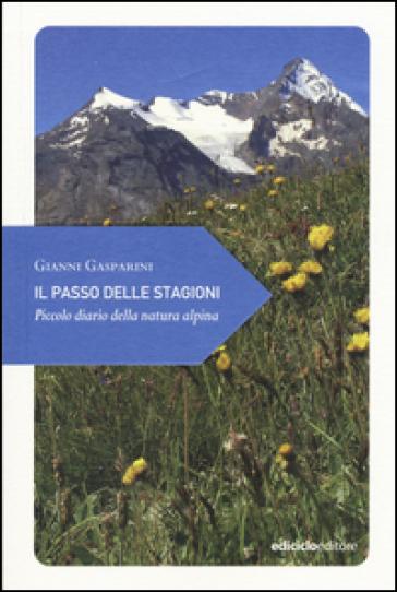 Il passo delle stagioni. Piccolo diario della natura alpina - Gianni Gasparini |