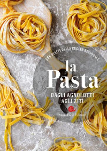 La pasta. Dagli agnolotti agli ziti. 600 piatti della cucina regionale - B. Minerdo |