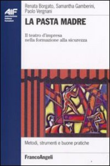 La pasta madre. Il teatro d'impresa nella formazione alla sicurezza - Paolo Vergnani pdf epub
