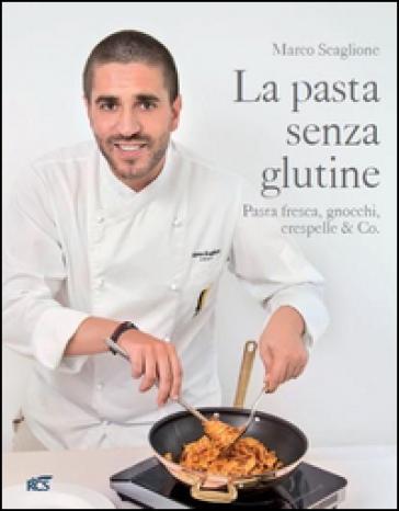 La pasta senza glutine. Pasta fresca, gnocchi, crespelle & Co. - Marco Scaglione |